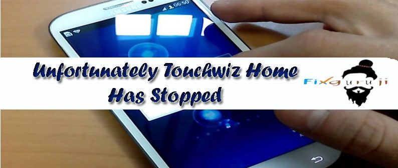 Unfortunately Touchwiz Home Has Stopped