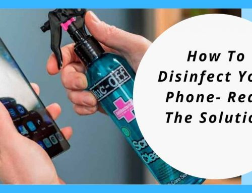 How To Disinfect Your Phone- Read The Solution
