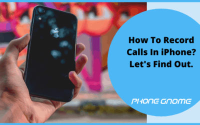 How To Record Calls In iPhone? Let's Find Out.