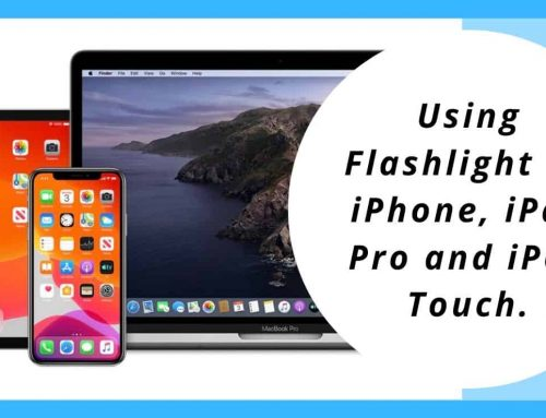 Using Flashlight on iPhone, iPad Pro and iPod Touch